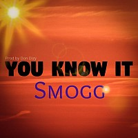 Smogg-You Know It (Produced by Don Dizy)