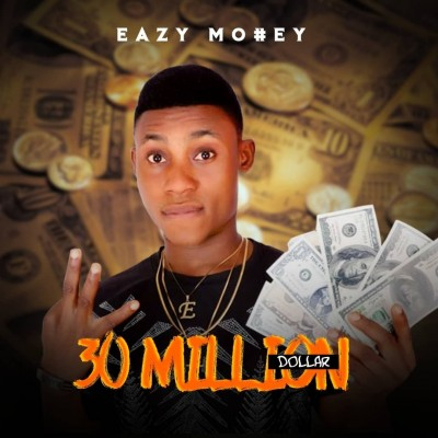 Eazy Money - 30Million Dollars (produced by Don Dizy)